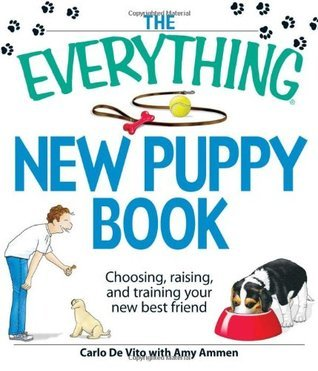 The Everything New Puppy Book: Choosing, raising, and training your new best friend