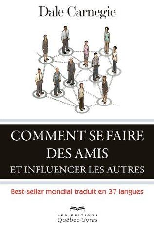 Comment se faire des amis et influencer les autres: Best-seller mondial traduit en 37 langues