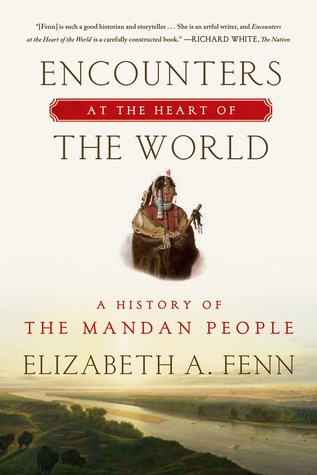 Ebook Encounters at the Heart of the World: A History of the Mandan People by Elizabeth A. Fenn TXT!