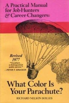 What Color Is Your Parachute? 1977 by Richard N. Bolles
