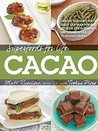 Superfoods for Life, Cacao: - Improve Heart Health - Boost Your Brain Power - Decrease Stress Hormones and Chronic Fatique - 75 Delicious Recipes -