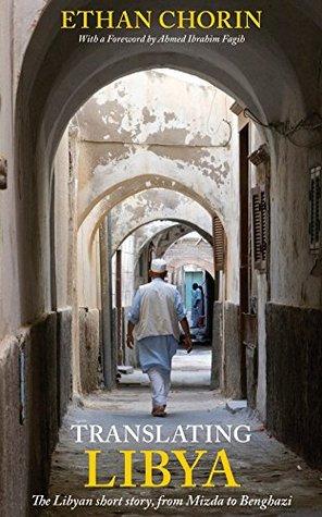 Translating Libya: Chasing the Libyan Short Story, from Mizda to Benghazi