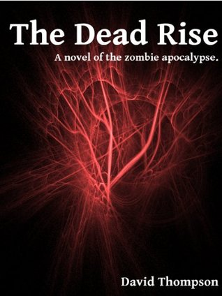 The Dead Rise: A Novel of the Zombie Apocalypse