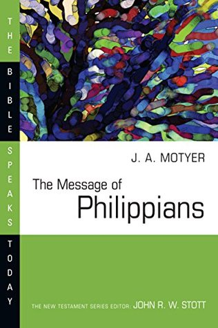 The Message of Philippians(The Bible Speaks Today: New Testament)