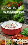 Peace, Love and Low Carb - Dips, Dressings and Sauces - 20 Low Carb, Paleo and Primal Recipes