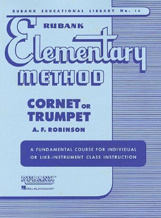 Rubank elementary method: Cornet or Trumpet: A fundamental course for individual or like-instrument class instruction