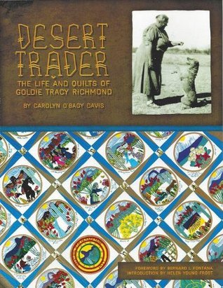 Desert Trader The Life and Quilts of Goldie Tracy Richmond