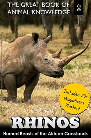 Rhinos: Horned Beasts of the African Grasslands (includes 20+ magnificent photos!) (The Great Book of Animal Knowledge 2)