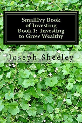 SmallIvy Book of Investing: Book1: Investing to Grow Wealthy