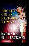 Broken Child Restored Woman