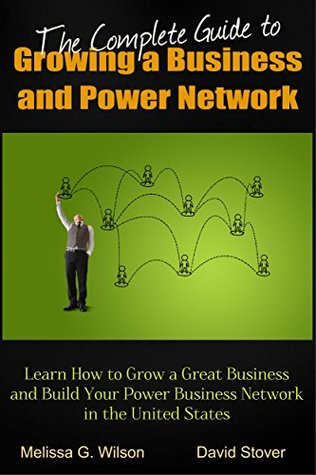 The Complete Guide to Growing a Business and Power Network (Networlding Leadership Series)