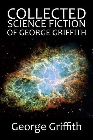 The Collected Science Fiction of George Griffith
