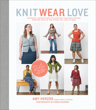 Knit Wear Love: Foolproof Instructions for Knitting Your Best-Fitting Sweaters Ever in the Styles You Love to Wear