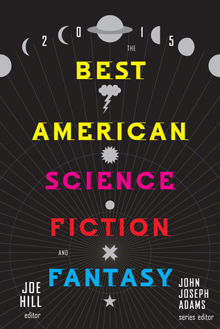 Book Review: John Joseph Adams and Joe Hill's The Best American Science Fiction and Fantasy 2015