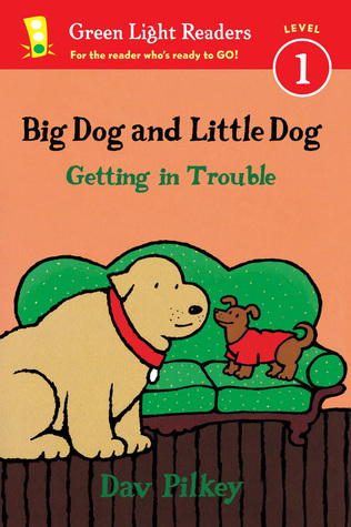 Big Dog and Little Dog Getting in Trouble by Dav Pilkey