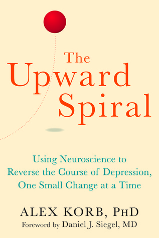 The Upward Spiral: Using Neuroscience to Reverse the Course of Depression, One Small Change at a Time by Alex Korb (front cover)