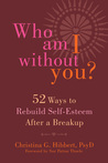 Self-Esteem after a Break Up: A Woman's Guide to Overcome the Brokenness, Become Your True Self, & Flourish in Life & Love Again