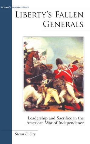 Liberty's Fallen Generals: Leadership and Sacrifice in the American War of Independence
