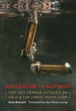 Massacre in Norway: The 2011 Terror Attacks on Oslo and the Utøya Youth Camp