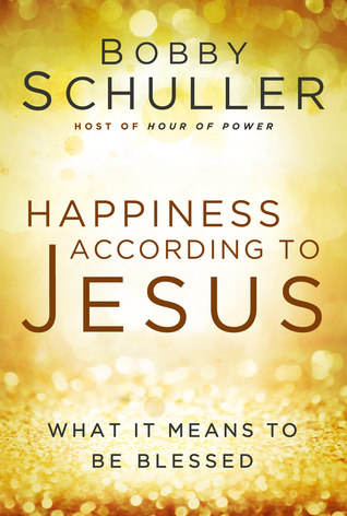 Happiness According to Jesus by Bobby Schuller