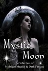 Mystic Moon A Collection of Midnight Magick and Dark Fantasy