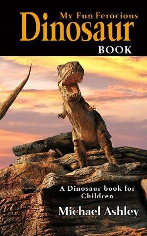 My Fun Ferocious Dinosaur Book - A Dinosaur book for Children