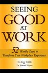 Seeing Good at Work: 52 Weekly Steps to Transform Your Workplace Experience
