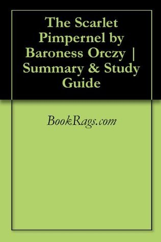 The Scarlet Pimpernel by Baroness Orczy | Summary & Study Guide