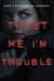 Trust Me, I'm Trouble (Trust Me, #2)