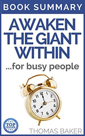 AWAKEN THE GIANT WITHIN: Book Summary - Anthony Robbins - How To Take Immediate Control Of Your Mental, Emotional, Physical And Financial Destiny
