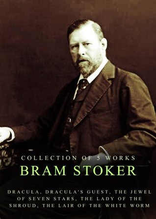 Works of Bram Stoker, 5 Works: Dracula, Dracula's Guest, The Jewel Of Seven Stars, The Lady Of The Shroud, The Lair Of The White Worm