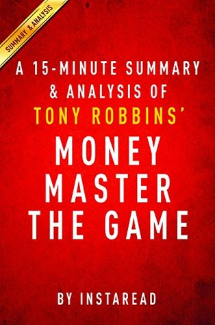MONEY Master the Game by Tony Robbins - A 15-minute Summary & Analysis: 7 Simple Steps to Financial Freedom
