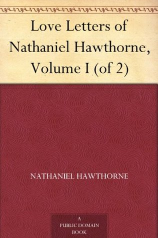 Love letters of Nathaniel Hawthorne Vol 1