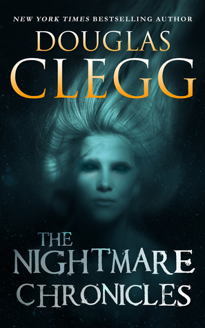 The Nightmare Chronicles by Douglas Clegg
