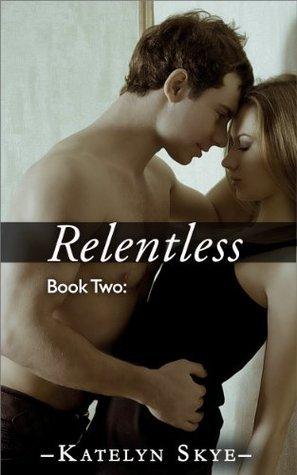 Relentless: Book 2 (Relentless, #2)