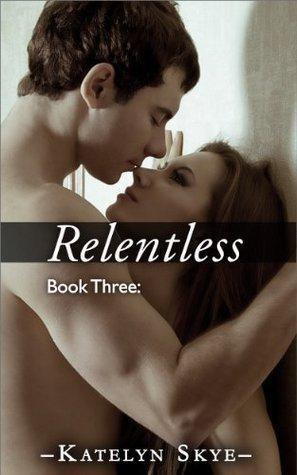 Relentless: Book 3 (Relentless, #3)