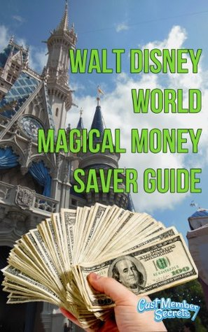 walt-disney-wolrd-magical-money-saver-guide-save-money-on-your-next-disney-world-vacation-using-these-short-easy-to-follow-tips