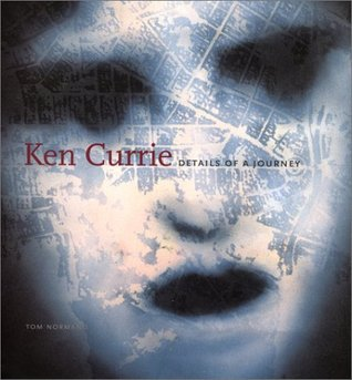Ken Currie: Details of a Journey