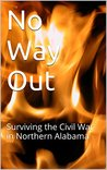 No Way Out: Surviving the Civil War in Northern Alabama