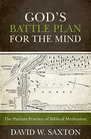God's Battle Plan for the Mind: The Puritan Practice of Biblical Meditation