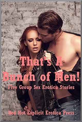 That's A Bunch of Men! Five Group Sex Erotica Stories
