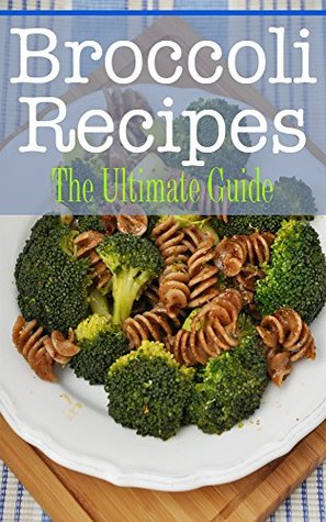 Broccoli Recipes: The Ultimate Guide por Kimberly Hansan FB2 iBook EPUB -