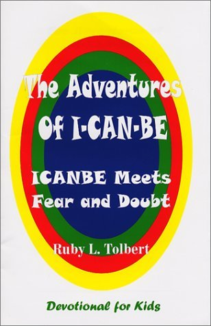 """The Adventures of I-Can-Be : """"ICANBE Meets FEAR & DOUBT"""""""