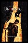 UNHEROIC by Marcus V. Calvert