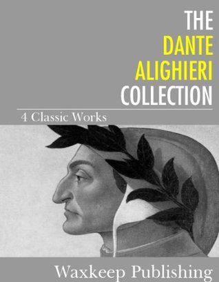The Dante Alighieri Collection: 4 Classic Works