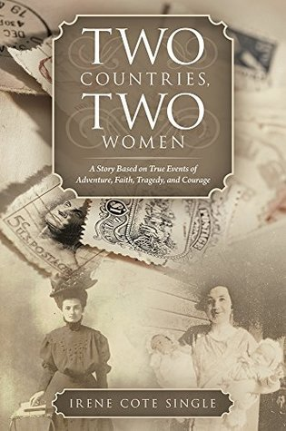 Two Countries, Two Women: A Story Based on True Events of Adventure, Faith, Tragedy, and Courage