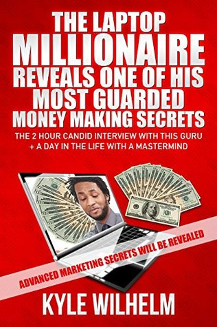 THE LAPTOP MILLIONAIRE REVEALS ONE OF HIS MOST GUARDED MONEY MAKING SECRETS - MONEY! EVERYONE WANTS IT, BUT FEW ARE WILLING TO DO WHAT IT TAKES TO GET ... - MARKETING SECRETS - INTERNET WEALTH)