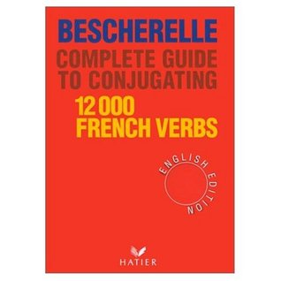 Bescherelle Complete Guide to the Conjugation of 12,000 French Verbs