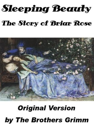 Sleeping Beauty, The Story of Briar Rose by the Brothers Grimm