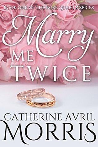 Marry Me Twice (Rose Quartz, #1)